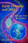 Earth Changes and 2012: Messages from the Founders by Sal Rachele