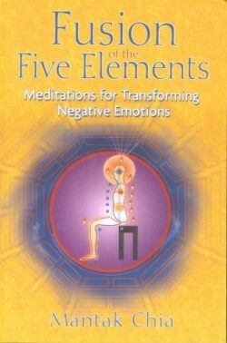 Fusion Of The Five Elements by Mantak Chia